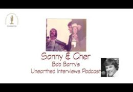 Bob Barry's Unearthed Interviews Podcast: Sonny and Cher