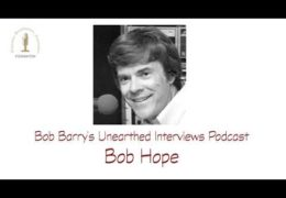 Bob Barry's Unearthed Interviews Podcast: Bob Hope