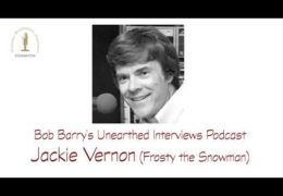 Bob Barry's Unearthed Interviews Podcast: Jackie Vernon (Frosty the Snowman)