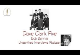 Bob Barry's Unearthed Interviews Podcast: Dave Clark Five