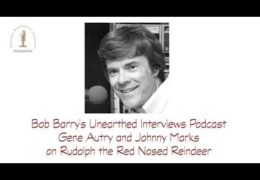 Bob Barry's Unearthed Interviews Podcast: Gene Autry and Johnny Marks