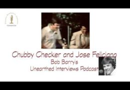 Bob Barry's Unearthed Interviews Podcast: Chubby Checker and Jose Feliciano