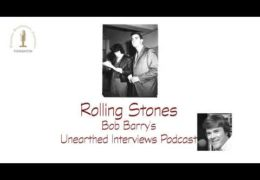 Bob Barry's Unearthed Interviews Podcast: Rolling Stones