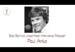 Bob Barry's Unearthed Interviews Podcast: Paul Anka