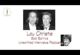 Bob Barry's Unearthed Interviews Podcast: Lou Christie