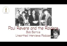 Bob Barry's Unearthed Interviews Podcast: Paul Revere and the Raiders