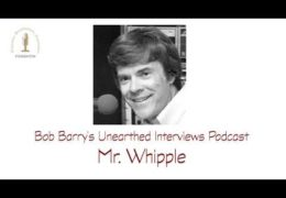 Bob Barry's Unearthed Interviews Podcast: Mr. Whipple