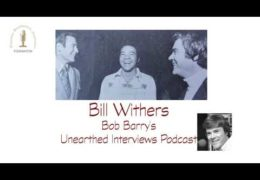Bob Barry's Unearthed Interviews Podcast: Bill Withers