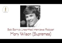 Bob Barry's Unearthed Interviews Podcast: Mary Wilson (Supremes)