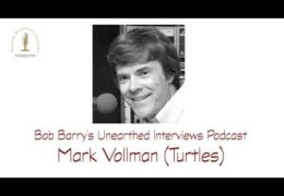 Bob Barry's Unearthed Interviews Podcast: Mark Vollman (Turtles)