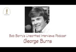 Bob Barry's Unearthed Interviews Podcast: George Burns
