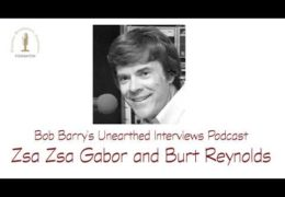 Bob Barry's Unearthed Interviews Podcast: Zsa Zsa Gabor and Burt Reynolds