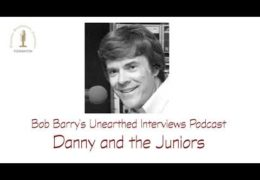 Bob Barry's Unearthed Interviews Podcast: Danny and the Juniors