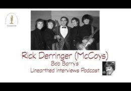 Bob Barry's Unearthed Interviews Podcast: Rick Derringer (McCoys)
