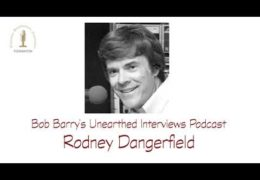 Bob Barry's Unearthed Interviews Podcast: Rodney Dangerfield
