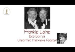 Bob Barry's Unearthed Interviews Podcast: Frankie Laine