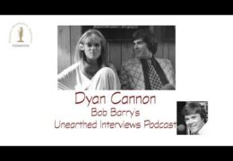 Bob Barry's Unearthed Interviews Podcast: Dyan Cannon