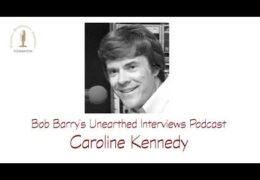 Bob Barry's Unearthed Interviews Podcast: Caroline Kennedy