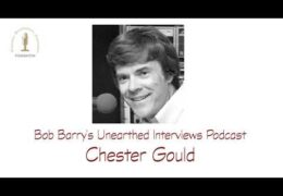 Bob Barry's Unearthed Interviews Podcast: Chester Gould