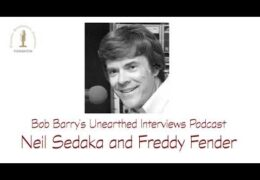 Bob Barry's Unearthed Interviews Podcast: Neil Sedaka and Freddy Fender