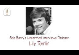 Bob Barry's Unearthed Interviews Podcast: Lily Tomlin