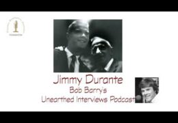 Bob Barry's Unearthed Interviews Podcast: Jimmy Durante