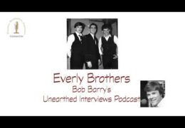Bob Barry's Unearthed Interviews Podcast: Everly Brothers