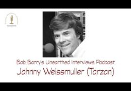 Bob Barry's Unearthed Interviews Podcast: Johnny Weissmuller (Tarzan)