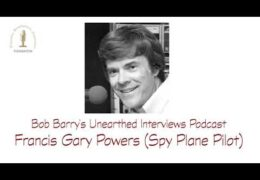 Bob Barry's Unearthed Interviews Podcast: Francis Gary Powers (Spy Plane Pilot)