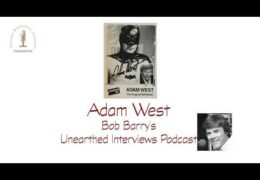 Bob Barry's Unearthed Interviews Podcast: Adam West