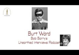 Bob Barry's Unearthed Interviews Podcast: Burt Ward