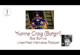 Bob Barry's Unearthed Interviews Podcast: Yvonne Craig (Batgirl)