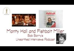 Bob Barry's Unearthed Interviews Podcast: Monty Hall and Fishbait Miller